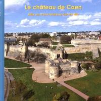 Joseph Decaëns et Adrien Dubois - Le château de Caen - Mille ans d'une forteresse dans la ville.