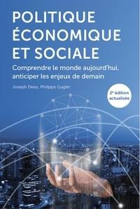 Joseph Deiss et Philippe Gugler - Politique économique et sociale - Comprendre le monde aujourd'hui, anticiper les enjeux de demain.