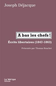 Joseph Déjacques - A bas les chefs ! - Ecrits libertaires (1847-1863).
