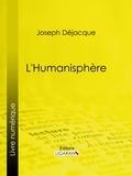 Joseph Déjacques et  Ligaran - L'Humanisphère.