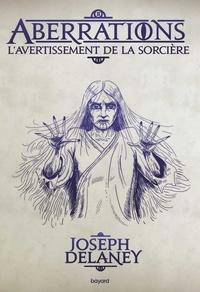 Joseph Delaney - Aberrations Tome 2 : L'avertissement de la sorcière.