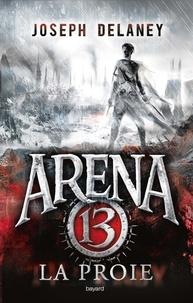 Joseph Delaney - Arena 13, Tome 02 - La proie.