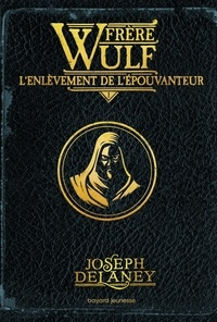 Joseph Delaney - Frère Wulf, Tome 01 - L'enlèvement de l'Épouvanteur.