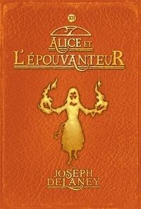 Joseph Delaney - L'épouvanteur, Tome 12 : Alice et l'épouvanteur.