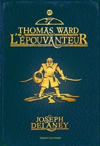 Joseph Delaney - L'Épouvanteur, Tome 14 - Thomas ward l'épouvanteur.