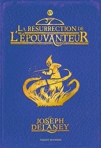 Joseph Delaney et Marie-Hélène Delval - L'Epouvanteur Tome 15 : La résurrection de l'Epouvanteur.