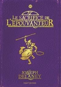 Joseph Delaney - L'épouvanteur, Tome 6 : Le sacrifice de l'Epouvanteur.
