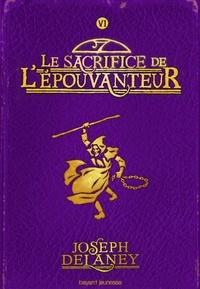 Joseph Delaney - L'Epouvanteur Tome 6 : Le sacrifice de l'épouvanteur.