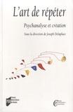 Joseph Delaplace - L'art de répéter - Psychanalyse et création.