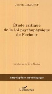 Joseph Delboeuf - Etude critique de la loi psychophysique de Fechner.