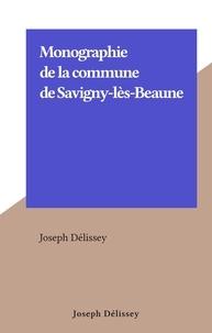 Joseph Délissey - Monographie de la commune de Savigny-lès-Beaune.