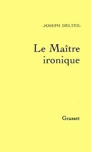 Joseph Delteil - Le maître ironique.