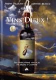 Joseph Deluzain et Martine Bianco - Vins Dieux ! - Les tribulations vinicoles de Joseph et Martine.