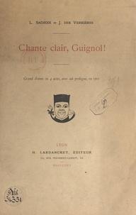 Joseph Des Verrières et Lucien Sachoix - Chante clair, guignol ! - Grand drame en 4 actes, avec un prologue, en vers.