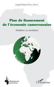 Joseph Désiré Okala Edoa - Plan de financement de l'économie camerounaise - Ambition ou révolution.