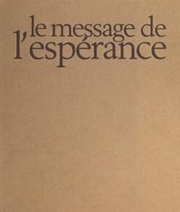 Joseph Dheilly et Erich Lessing - Le message de l'espérance.