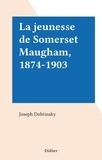 Joseph Dobrinsky - La jeunesse de Somerset Maugham, 1874-1903.