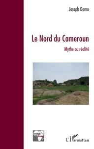 Joseph Domo - Le nord du Cameroun - Mythe ou réalité.