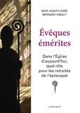 Joseph Doré et Bernard Xibaut - Evêques émérites - Dans l'Eglise d'aujourd'hui, quel rôle pour les retraités de l'épiscopat ?.
