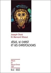 Joseph Doré et Bernard Xibaut - Jésus, le Christ et les christologies.