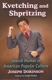 Joseph Dorinson - Kvetching and Shpritzing - Jewish Humor in American Popular Culture.