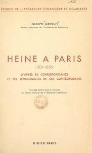Joseph Dresch - Heine à Paris, 1831-1856 - D'après sa correspondance et les témoignages de ses contemporains.
