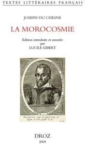 Joseph Du Chesne - La morocosmie - Ou De la folie, vanité, inconstance du monde avec Deux chants doriques ou De l'amour céleste et du souverain bien.