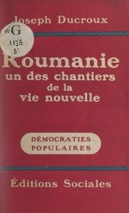Joseph Ducroux et Georges Cogniot - Roumanie, un des chantiers de la vie nouvelle.