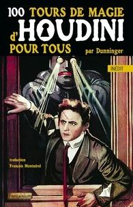 Joseph Dunninger - 100 tours de magie d'Houdini pour tous.