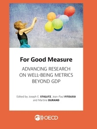 Joseph E. Stiglitz et Jean-Paul Fitoussi - For Good Measure - Advancing Research on Well-being Metrics Beyond GDP.