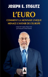 Joseph E. Stiglitz - L'Euro - Comment la monnaie unique menace l'avenir de l'Europe.