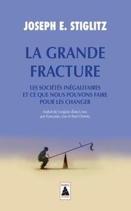 Joseph E. Stiglitz - La Grande Fracture - Les sociétés inégalitaires et ce que nous pouvons faire pour les changer.