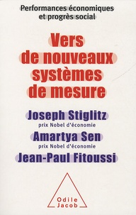 Joseph E. Stiglitz et Amartya Sen - Vers de nouveaux systèmes de mesure - Performances économiques et progrès social.