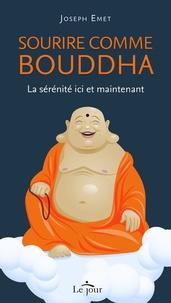 Joseph Emet - Sourire comme Bouddha - La sérénité ici et maintenant.
