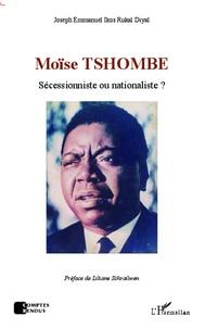 Joseph Emmanuel Ikos Rukal Diyal - Moïse Tshombe - Sécessionniste ou nationaliste ?.