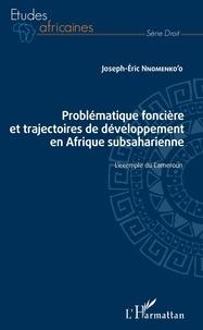 Pdf books téléchargement gratuit pour kindle Problématique foncière et trajectoires de développement en Afrique subsaharienne  - L'exemple du Cameroun 9782140144233 par Joseph-Eric Nnomenko'o FB2 MOBI DJVU