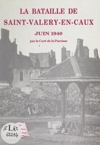 Joseph Falaise et D. Lemoine - La bataille de Saint-Valery-en-Caux - Souvenirs de guerre, juin 1940.