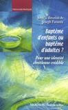 Joseph Famerée - Baptême d'enfants ou baptême d'adultes ? - Pour une identité chrétienne crédible.