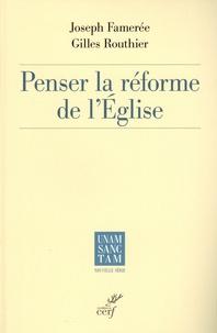 Joseph Famerée et Gilles Routhier - Penser la réforme de l'Eglise.