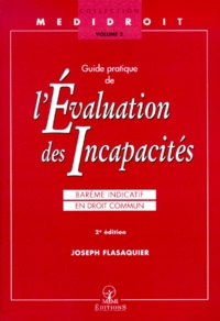 Joseph Flasaquier - Guide pratique de l'évaluation des incapacités - Barême indicatif en droit commun, 2ème édition.