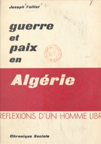 Joseph Folliet - Guerre et paix en Algérie - Réflexions d'un homme libre.