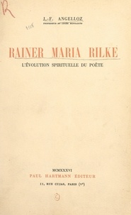 Joseph François Angelloz - Rainer Maria Rilke - L'évolution spirituelle du poète.