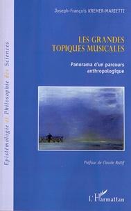 Joseph-François Kremer-Marietti - Les grandes topiques musicales - Panorama d'un parcours anthropologique.