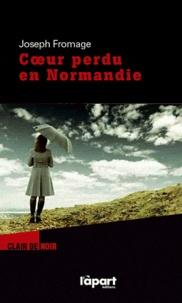 Joseph Fromage - Coeur perdu en Normandie.