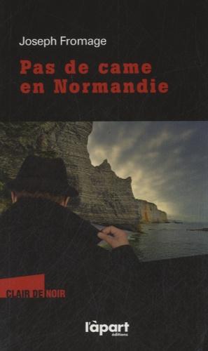 Joseph Fromage - Pas de came en Normandie.