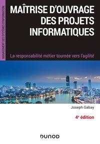 Joseph Gabay - Maîtrise d'ouvrage des projets informatiques - 4e éd. - La responsabilité métier tournée vers l'agile.