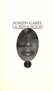 Joseph Gabel - La réification - Essai d'une psychopathologue de la pensée.
