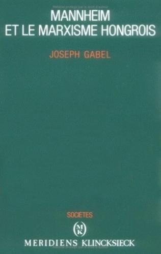 Joseph Gabel - Mannheim et le marxisme hongrois.