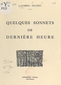 Joseph-Gabriel Escudey - Quelques sonnets de dernière heure.