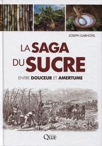 Joseph Garnotel - La saga du sucre - Entre douceur et amertume.